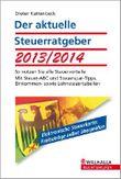Der aktuelle Steuerratgeber 2013/2014: So nutzen Sie alle Steuervorteile; Mit Steuer-ABC und Steuerspar-Tipps, Einkommen- sowie Lohnsteuertabellen