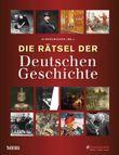 Die Rätsel der Deutschen Geschichte