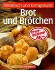 Brot und Brötchen. Ofenfrisch und korngesund