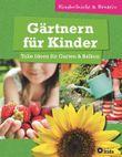 Gärtnern für Kinder - Tolle Ideen für Garten & Balkon