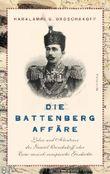 Die Battenberg-Affäre: Leben und Abenteuer des Gawriil Oroschakow oder Eine russisch-europäische Geschichte