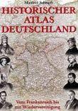 Historischer Atlas Deutschland. Vom Frankenreich bis zur Wiedervereinigung.