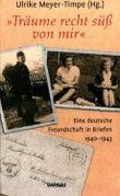 » Träume recht süß von mir « Eine deutsche Freundschaft in Briefen 1940-1943