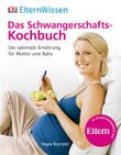 Eltern-Wissen. Das Schwangerschafts-Kochbuch