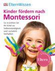 Eltern-Wissen. Kinder fördern nach Montessori