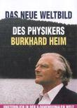 Das neue Weltbild des Physikers Burhard Heim