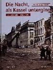 Die Nacht, als Kassel unterging - 22. Oktober 1943