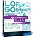 Logo, Visitenkarten, Flyer & Co.: Geschäftsausstattung und Werbung selbst gestalten - inkl. Plakat, Broschüre und Briefpapier
