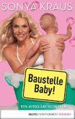 Baustelle Baby: Ein Aufklärungsreport