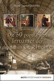 Die 50 populärsten Irrtümer der deutschen Geschichte