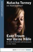Euer Traum war meine Hölle: Als Kind misshandelt und missbraucht in einer Sekte