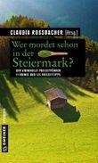 Wer mordet schon in der Steiermark?: 11 Krimis und 125 Freizeittipps (Kriminelle Freizeitführer im GMEINER-Verlag)