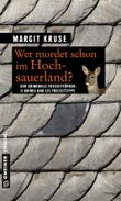 Wer mordet schon im Hochsauerland?: 11 Krimis und 125 Freizeittipps (Kriminelle Freizeitführer im GMEINER-Verlag)