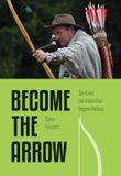 Die Kunst des klassischen Bogenschießens - Become the Arrow