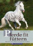 Pferde fit füttern: Wie ich mein Pferd artgerecht ernähre
