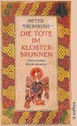 Die Tote im Klosterbrunnen: Historischer Kriminalroman (Schwester Fidelma ermittelt)
