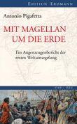 Mit Magellan um die Erde: Ein Augenzeugenbericht der ersten Weltumsegelung 1519-1522