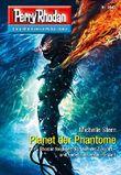 "Perry Rhodan 2847: Planet der Phantome (Heftroman): Perry Rhodan-Zyklus ""Die Jenzeitigen Lande"" (Perry Rhodan-Erstauflage)"