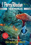 Terminus 7: Die geheime Werft (Perry Rhodan - Terminus)