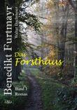 Benedikt Furtmayr - Das Forsthaus