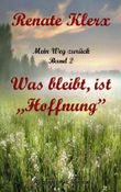 Mein Weg zurück   Band 2: Was bleibt ist Hoffnung