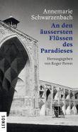 Ausgewählte Werke von Annemarie Schwarzenbach / An den äussersten Flüssen des Paradieses