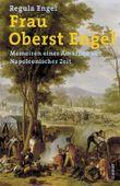 Frau Oberst Engel: Memoiren einer Amazone aus Napoleonischer Zeit