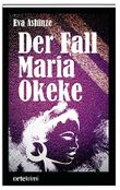 Der Fall Maria Okeke: Ortekrimi