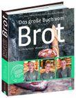 Das große Buch vom Brot - Küchenpraxis · Warenkunde · 120 Rezepte