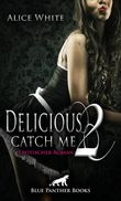 Delicious 2 - Catch me | Erotischer Roman