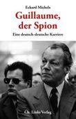 Guillaume, der Spion: Eine deutsch-deutsche Karriere