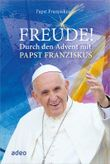 Freude! - Durch den Advent mit Papst Franziskus