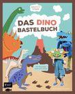 Saurierstark - Das Dinobastelbuch