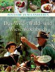 Das Wild-, Wald- und Wiesenkochbuch