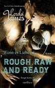 Rough, Raw and Ready - Wenn es Liebe ist (Rough Riders 5)
