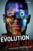 Evolution ohne uns - Wird künstliche Intelligenz uns töten?