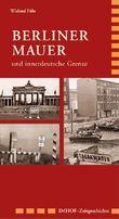 Berliner Mauer: und innerdeutsche Grenze 1945-1990 (Imhof-Zeitgeschichte)