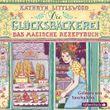 Die Glücksbäckerei 1: Die Glücksbäckerei, Das magische Rezeptbuch