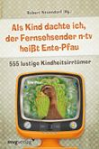 Als Kind dachte ich, der Fernsehsender n-tv heißt Ente-Pfau