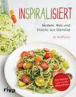 Inspiralisiert - Nudeln, Reis und Snacks aus Gemüse