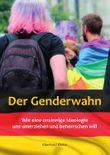 Der Genderwahn: Wie eine unsinnige Ideologie uns umerziehen und beherrschen will