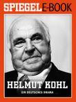 Helmut Kohl - Ein deutsches Drama: Ein SPIEGEL E-Book