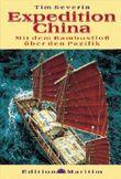 Expedition China. Mit einem Bambusfloß über den Pazifik