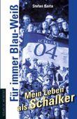 Für immer Blau-Weiß – Mein Leben als Schalker