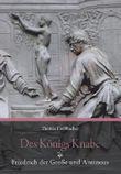 Des Königs Knabe: Friedrich der Große und Antinous