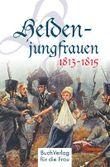Heldenjungfrauen 1813-1815