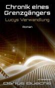 Chronik eines Grenzgängers: Lucys Verwandlung