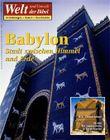 Welt und Umwelt der Bibel / Babylon – Stadt zwischen Himmel und Erde