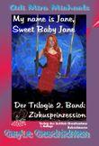 My name is Jane, Sweet Baby Jane, 02, Zirkusprinzession