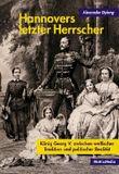 Hannovers letzter Herrscher
